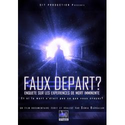 FAUX DÉPART - Enquête sur les EMI (Expériences de Mort Imminente) ou NDE