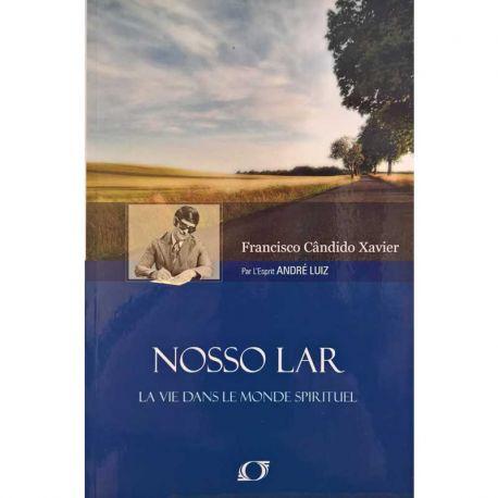 Nosso Lar : La vie dans le monde spirituel par Chico Xavier